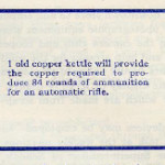 1 old copper kettle will provide the copper required to produce 84 rounds of ammunition for an automatic rifle